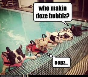 who makin doze bubblz?