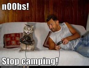 n00bs!  Stop camping!