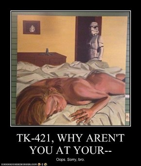 TK-421, WHY AREN'T YOU AT YOUR--