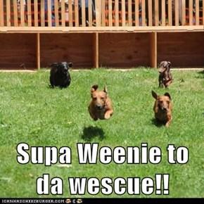 Supa Weenie to da wescue!!