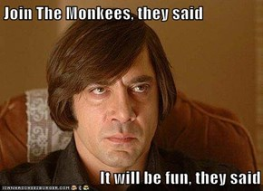 Join The Monkees, they said  It will be fun, they said