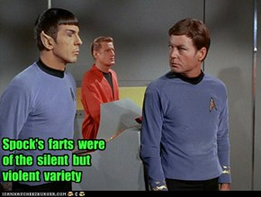 Spock's  farts  were  of the  silent  but  violent  variety