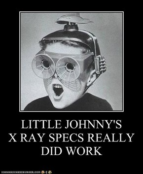 LITTLE JOHNNY'S  X RAY SPECS REALLY DID WORK