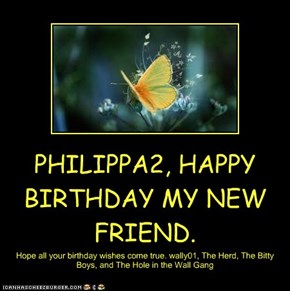 PHILIPPA2, HAPPY BIRTHDAY MY NEW FRIEND.