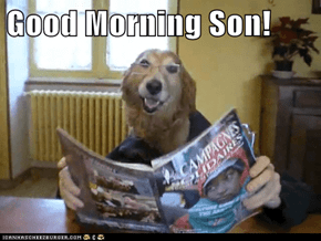 Good Morning Son!