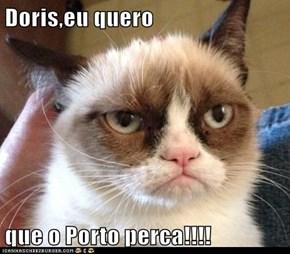 Doris,eu quero  que o Porto perca!!!!