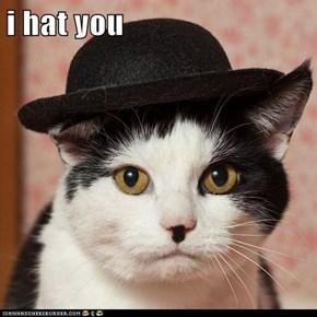 i hat you