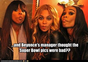 ...and Beyonce's manager thought the Super Bowl pics were bad??