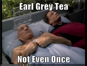 Earl Grey Tea  Not Even Once