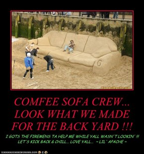 COMFEE SOFA CREW...             LOOK WHAT WE MADE FOR THE BACK YARD !!!