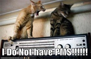 I Do Not have PMS!!!!!!