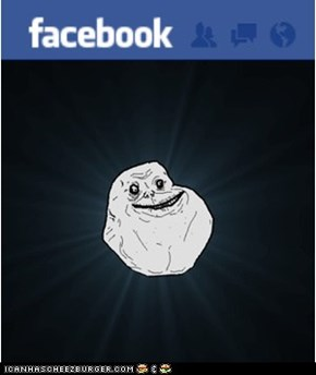 Forever alone on Facebook
