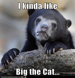 I kinda like  Big the Cat...