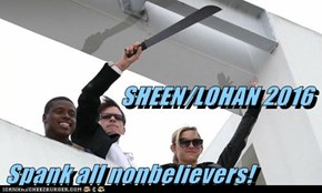 SHEEN/LOHAN 2016 Spank all nonbelievers!