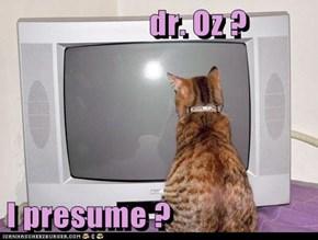 dr. Oz ?  I presume ?