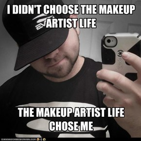 I DIDN'T CHOOSE THE MAKEUP ARTIST LIFE
