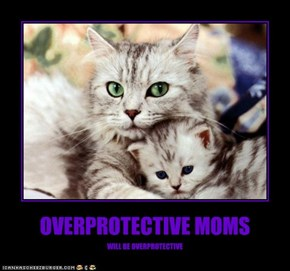 OVERPROTECTIVE MOMS