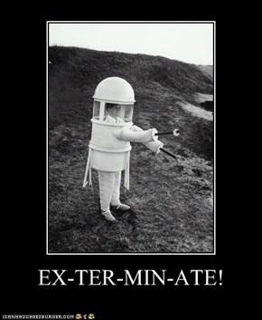EX-TER-MIN-ATE!