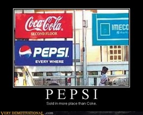 Pepsi, Pepsi EVERWHERE!!!