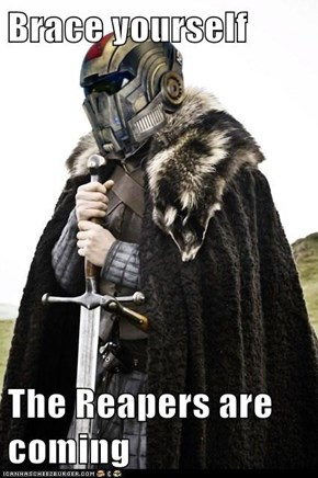 Brace yourself  The Reapers are coming