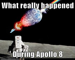 What really happened   During Apollo 8