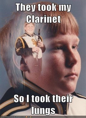 They took my Clarinet   So I took their lungs