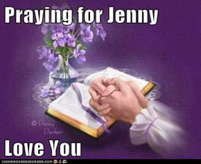 Praying for Jenny   Love You