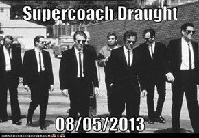 Supercoach Draught  08/05/2013