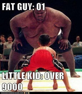 FAT GUY: 01  LITTLE KID: OVER 9000