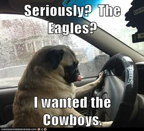 Seriously?  The Eagles?  I wanted the Cowboys.