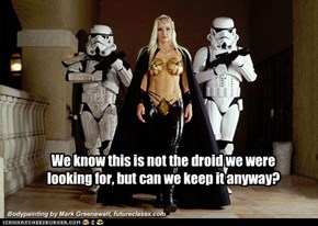 We know this is not the droid we were looking for, but can we keep it anyway?