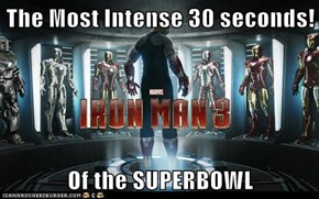 The Most Intense 30 seconds!  Of the SUPERBOWL