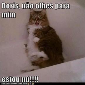 Doris, não olhes para mim  estou nú!!!!