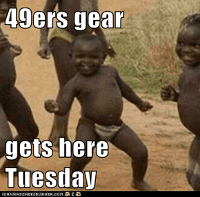 49ers gear  gets here Tuesday
