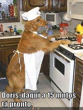 Doris, daqui a 15 mntos tá pronto.