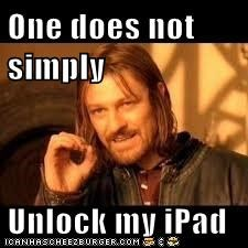 One does not simply  Unlock my iPad