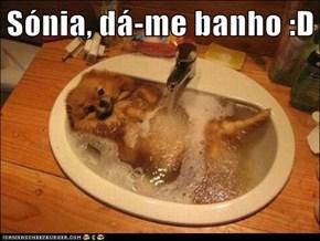 Sónia, dá-me banho :D