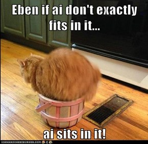 Eben if ai don't exactly fits in it...  ai sits in it!