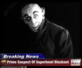 Breaking News - Prime Suspect Of Superbowl Blackout