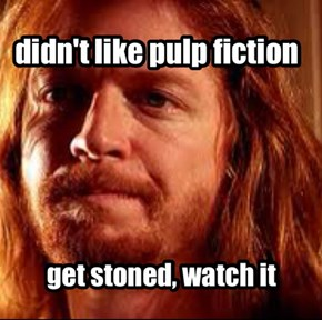 didn't like pulp fiction?