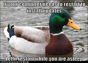 If your computer needs to restart to install updates  Let it restart while you are asleep