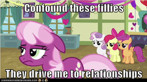 Confound these fillies  They drive me to relationships