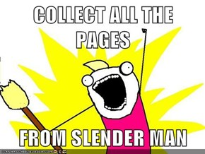 COLLECT ALL THE PAGES  FROM SLENDER MAN