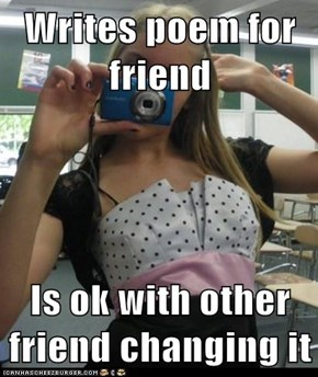 Writes poem for friend  Is ok with other friend changing it