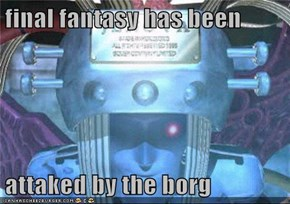 final fantasy has been   attaked by the borg