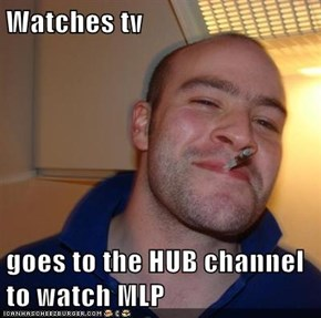 Watches tv  goes to the HUB channel to watch MLP