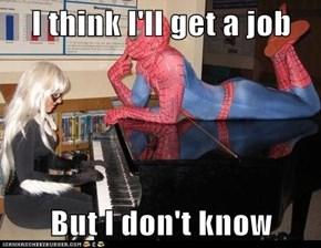 I think I'll get a job  But I don't know