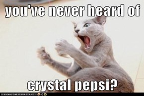 you've never heard of  crystal pepsi?