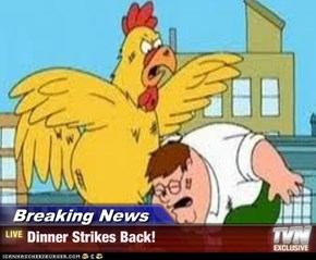 Breaking News - Dinner Strikes Back!