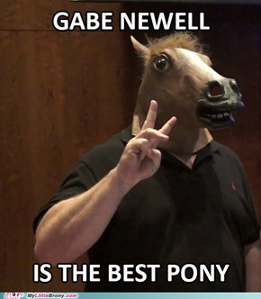 Gabe Newell is the best pony